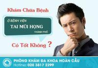 Khám chữa bệnh ở bệnh viện tai mũi họng Thành Phố Hồ Chí Minh có tốt không?