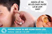 Nguyên nhân gây ngứa lỗ tai, tai chảy nước và cách điều trị