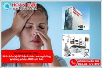 Đa Khoa Hoàn Cầu - Nơi chữa trị dứt bệnh viêm xoang bằng phương pháp JCIC cải tiến